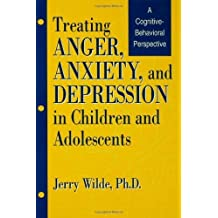 Treating Anger, Anxiety, And Depression In Children And Adolescents: A Cognitive-Behavioral Perspective by Jerry Wilde (1995-10-01)