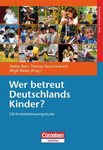 Preisvergleich Produktbild Wer betreut Deutschlands Kinder: DJI-Kinderbetreuungstudie