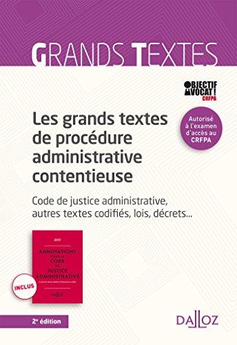 Les grands textes de procdure administrative contentieuse. Code de justice administrative... - 2e : Code de justice administrative, autres textes codifis, lois, dcrets...