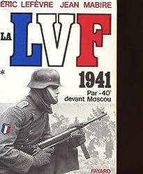 LA LVF. Tome 1, 1941 par -40° devant Moscou