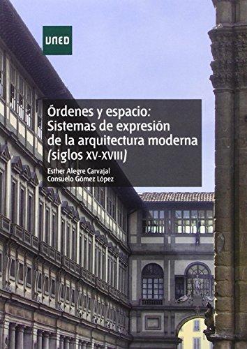 Órdenes y espacio: sistemas de expresión de la arquitectura moderna (siglos XV-XVIII) (GRADO) por Esther Alegre Carvajal