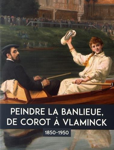 Peindre la banlieue, de Corot à Vlaminck (1850-1950) par Collectif