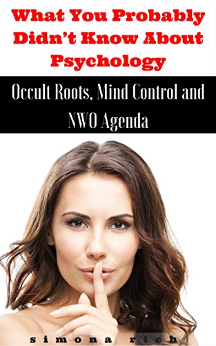 What You Probably Didn't Know About Psychology: Occult Roots, Mind Control and NWO Agenda (English Edition) por Simona Rich