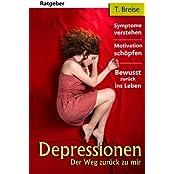 Depressionen: Der Weg zurueck zu mir (Symptome verstehen, Motivation schoepfen, Bewusst zurueck ins Leben)