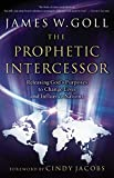 [(The Prophetic Intercessor : Releasing God's Purposes to Change Lives and Influence Nations)] [By (author) James W. Goll] published on (April, 2007)