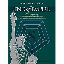 END of EMPIRE - Come il Sogno Americano e la fine dell'«egemonia del dollaro» ci hanno portati alla catastrofe economica