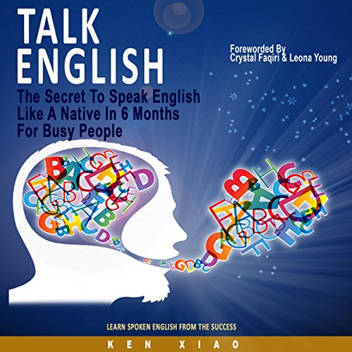 Talk English: The Secret to Speak English Like a Native in 6 Months for Busy People - Ken Xiao - Unabridged