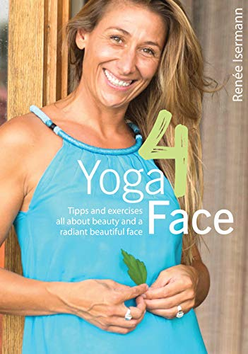 Yoga4Face: Who practices Yoga4Face doesn´t need Botox (English Edition)