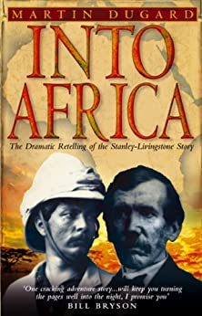 Into Africa: The Epic Adventures Of Stanley And Livingstone par [Dugard, Martin]