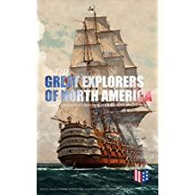 The Great Explorers of North America: Complete Biographies, Historical Documents, Journals & Letters: Eric the Red, Christopher Columbus, John Cabot, Amerigo ... & Samuel de Champlain (English Edition)