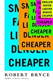 Smaller Faster Lighter Denser Cheaper: How Innovation Keeps Proving the Catastrophists Wrong (English Edition)