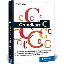 Galileo Computing: Grundkurs C: C-Programmierung verständlich erklärt