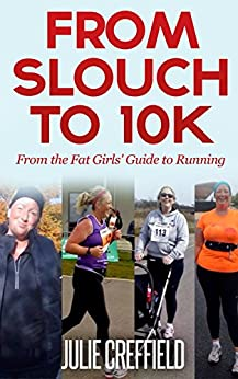 From Slouch to 10K: 10 simple ways to train for your first 10k by [Creffield, Julie]