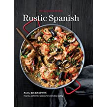 Rustic Spanish: Simple, Authentic Recipes for Everday Cooking