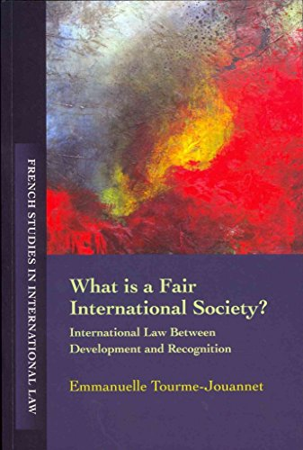 [(What is a Fair International Society : International Law Between Development and Recognition)] [By (author) Emmanuelle Tourme Jouannet] published on (August, 2013)