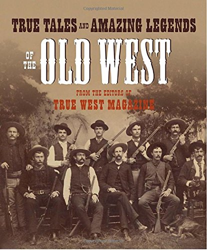 true-tales-and-amazing-legends-of-the-old-west-from-true-west-magazine