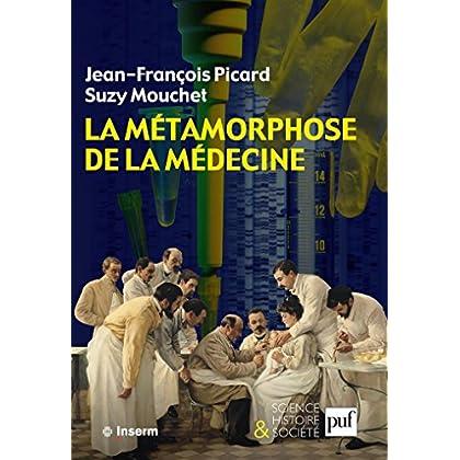 La métamorphose de la médecine: Histoire de la recherche médicale dans la France du XXe siècle (Science histoire et société)