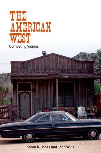 the-american-west-competing-visions-by-karen-jones-2009-03-21