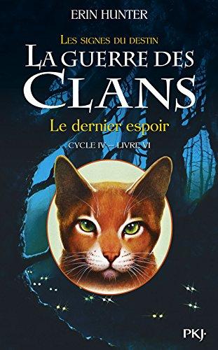 La guerre des clans : les signes du destin : cycle 4 (6) : Le dernier espoir