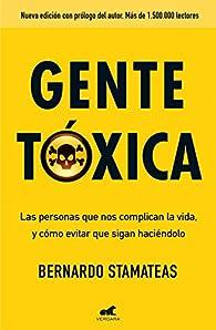 Gente tóxica: Nueva edición con prólogo del autor. Más de 1.500.000 lectores. par Bernardo Stamateas