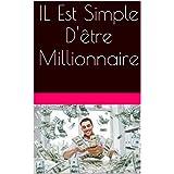 IL Est Simple D'être Millionnaire (French Edition)