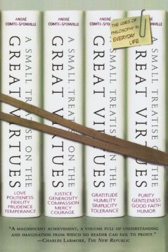 A Small Treatise on the Great Virtues: The Uses of Philosophy in Everyday Life by Andr?? Comte-Sponville (2002-09-01)
