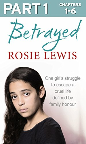 Betrayed: Part 1 of 3: The heartbreaking true story of a struggle to escape a cruel life defined by family honour