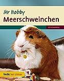 Ihr Hobby Meerschweinchen - Christine Wilde
