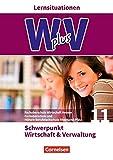 Wirtschaft für Fachoberschulen und Höhere Berufsfachschulen - W plus V - FOS Hessen / FOS und HBFS Rheinland-Pfalz Neubearbeitung: Pflichtbereich 11 - ... Verwaltung: Arbeitsbuch mit Lernsituationen