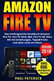 Amazon Fire TV: Das Umfangreiche Handbuch Amazon Fire TV, Fire TV Stick 2&3, Fire TV 4K Ultra HD mit Anleitungen, Tipps&Tricks und alles rund um Alexa (Version 2018) - Paul Petersen