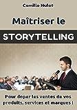 Maîtriser le Storytelling pour doper les ventes de vos produits, services et marques