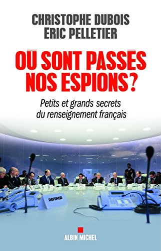 ou-sont-passes-nos-espions-petits-et-grands-secrets-du-renseignement-francais