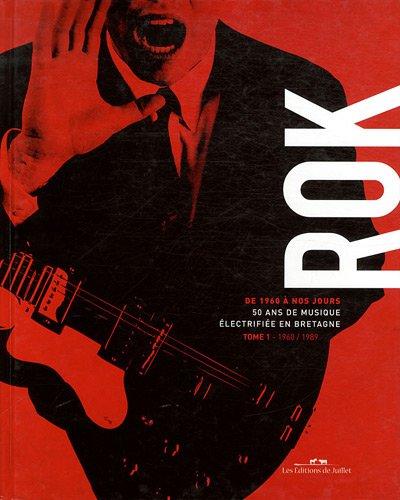 Rok de 1960 à nos jours : 50 ans de musique électrifiée en Bretagne Tome 1, 1960-1989