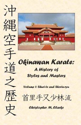Okinawan Karate: A History of Styles and Masters: Volume 1: Shuri-te and Shorin-ryu