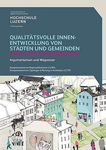 Qualitätsvolle Innenentwicklung von Städten und Gemeinden durch Dialog und Kooperation: Argumentarium und Wegweiser
