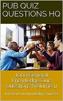1000 General Knowledge Quiz Questions V1: 100 UK focused Quizzes (Pub Quiz Questions HQ) by [Nuttall, Adam, Nuttall, Ian]