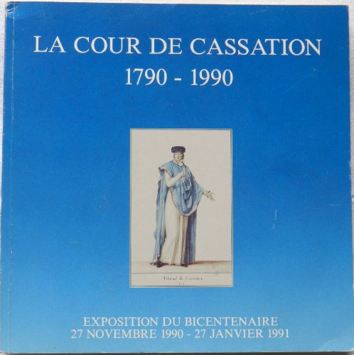 LA COUR DE CASSATION. 1790-1990. EXPOSITION DU BICENTENAIRE. 27 NOVEMBRE 1990 - 27 JANVIER 1991.