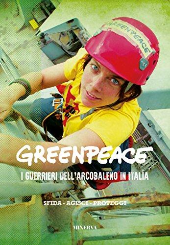 Greenpeace. I guerrieri dell'arcobaleno in Italia
