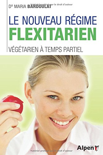 Le Nouveau régime Flexitarien. Végétarien à temps partiel par Maria dr Bardoulat