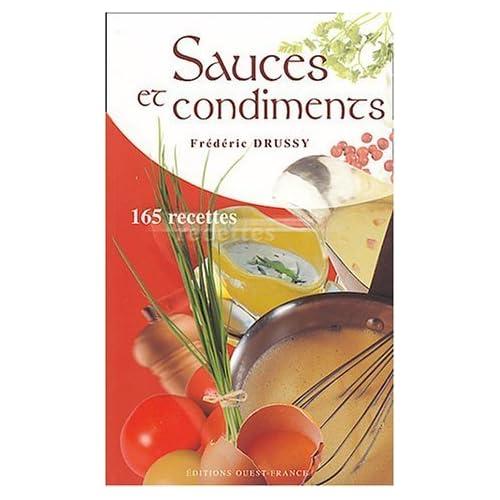 Sauces et condiments : 165 recettes de Frédéric Drussy (20 avril 2006) Poche