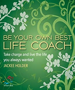 Be your own best life coach: Take Charge and Live the Life You Always Wanted (52 Brilliant Ideas) by [Holder, Jackee]