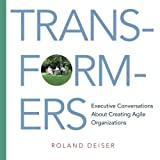 Transformers: Executive Conversations About Creating Agile Organizations by Roland Deiser (2014-12-09)