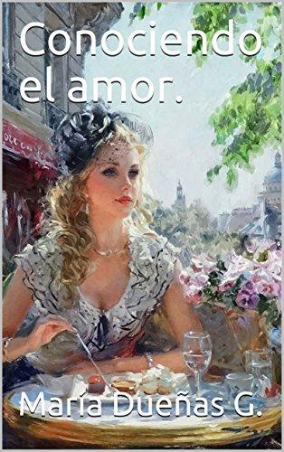 Conociendo el amor. por María Dueñas G.