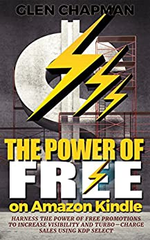 The Power of Free on Amazon Kindle - Harness the power of free promotions to increase visibility and turbo-charge sales using KDP Select (English Edition) par [Chapman, Glen]