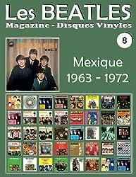 Les Beatles - Magazine Disques Vinyles Nº 8 - Mexique (1963-1972): Discographie éditée par Polydor, Musart, Capitol, Apple - Guide couleur.