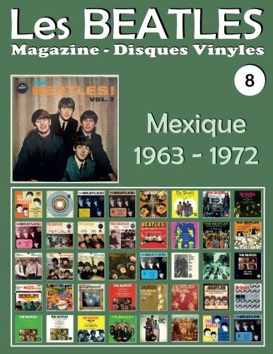 Les Beatles - Magazine Disques Vinyles Nº 8 - Mexique (1963-1972): Discographie éditée par Polydor, Musart, Capitol, Apple - Guide couleur.: Volume 8