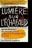 Lumière sur l' échafaud. Lettres de prison de Jacques Fesch, guillotiné le 1er octobre 1957 à 27 ans.