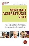 Generali Altersstudie 2013: Wie ältere Menschen leben, denken und sich engagieren