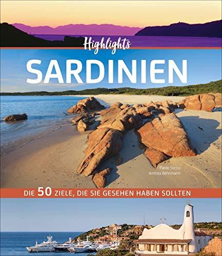 Bildband: Highlights Sardinien. 50 Ziele, die Sie gesehen haben müssen! Ein Bildband-Reiseführer. Neu 2019: jetzt 24 Seiten extra. Inklusive Routenvorschläge für Rundreisen.