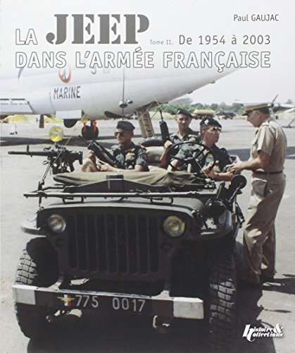 La Jeep dans l'armée française 1943-2003 : Tome 2, De 1954 à 2003 par Paul Gaujac